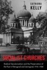 Image for Socialist Churches : Radical Secularization and the Preservation of the Past in Petrograd and Leningrad, 1918 1988