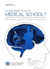 Image for So you want to go to medical school?  : the ultimate guide to UK medical applications