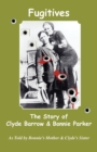 Image for Fugitives; The Story of Clyde Barrow & Bonnie Parker