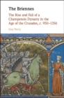 Image for The Briennes: the rise and fall of a Champenois Dynasty in the Age of the Crusades, c. 950-1356