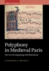 Image for Polyphony in medieval Paris: the art of composing with plainchant