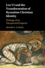 Image for Leo VI and the transformation of Byzantine Christian identity: writings of an unexpected emperor