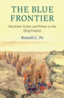 Image for The blue frontier: maritime vision and power in the Qing empire
