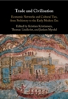 Image for Trade and civilisation: economic networks and cultural ties, from prehistory to the early modern era
