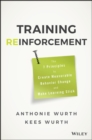 Image for Training reinforcement: the 7 principles to create measurable behavior change and make learning stick