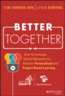 Image for Better Together: How to Leverage School Networks For Smarter Personalized and Project Based Learning