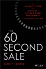 Image for The 60 second sale: the ultimate system for building lifelong client relationships in the blink of an eye