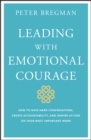 Image for Leading With Emotional Courage: How to Have Hard Conversations, Create Accountability, And Inspire Action On Your Most Important Work