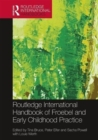 Image for Routledge international handbook of Froebel and early childhood practice  : re-articulating research and policy