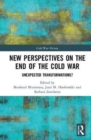 Image for New perspectives on the end of the Cold War  : unexpected transformations?