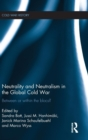 Image for Neutrality and neutralism in the global Cold War  : the non-aligned movement in the East-West conflict