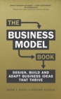 Image for The Business Model Book: Design, build and adapt business ideas that thrive