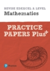 Image for Revise Edexcel A level mathematics  : for the 2017 qualifications: Practice papers plus