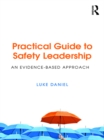 Image for Practical guide to safety leadership: an evidence based approach