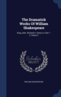 Image for The Dramatick Works of William Shakespeare : King John. Richard II. Henry IV, Part 1-2. Henry V