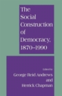 Image for The Social Construction of Democracy, 1870-1990