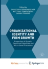 Image for Organizational Identity and Firm Growth : Properties of Growth, Contextual Identities and Micro-Level Processes