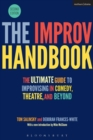 Image for The improv handbook  : the ultimate guide to improvising in theatre, comedy, and beyond