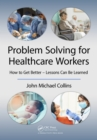 Image for Problem solving for healthcare workers: how to get better - lessons can be learned