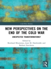 Image for New perspectives on the end of the Cold War: unexpected transformations?