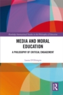 Image for Media and moral education: a philosophy of critical engagement
