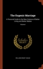 Image for The Eugenic Marriage : A Personal Guide to the New Science of Better Living and Better Babies; Volume I