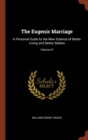 Image for The Eugenic Marriage : A Personal Guide to the New Science of Better Living and Better Babies; Volume IV