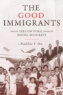 Image for Good Immigrants: How the Yellow Peril Became the Model Minority: How the Yellow Peril Became the Model Minority