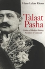 Image for Talaat Pasha: Father of Modern Turkey, Architect of Genocide