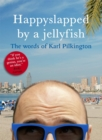 Image for Happyslapped by a jellyfish  : the words of Karl Pilkington