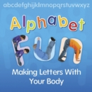 Image for Alphabet fun  : making letters with your body