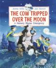 Image for The cow tripped over the moon  : a nursery rhyme emergency