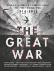 Image for The Great War  : an anthology of stories inspired by objects from the First World War