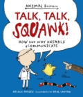 Image for Talk, talk, squawk!  : how and why animals communicate