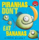 Image for Piranhas don't eat bananas