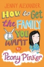 Image for How to get the family you want by Peony Pinker