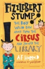 Image for Fizzlebert Stump: the boy who ran away from the circus (and joined the library)