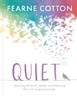 Image for Quiet  : silencing the brain chatter and believing that you're good enough