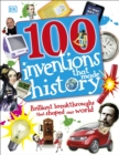 Image for 100 inventions that made history  : brilliant breakthroughs that shaped our world
