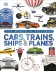 Image for Cars, trains, ships & planes  : a visual encyclopedia of every vehicle