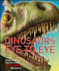 Image for Dinosaurs eye to eye: zoom in on the world's most incredible dinosaurs