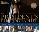 Image for The president's photographer  : fifty years inside the Oval Office