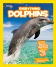 Image for Everything dolphins  : all the dolphin facts, photos, and fun that will make you flip