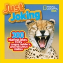 Image for Just joking  : 300 hilarious jokes, tricky tongue twisters, and ridiculous riddles