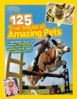 Image for 125 true stories of amazing pets  : inspiring tales of animal friendship and four-legged heroes, plus crazy animal antics