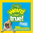 Image for Weird But True! Food : 300 Bite-Size Facts About Incredible Edibles