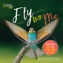 Image for Fly with Me : A celebration of birds through pictures, poems, and stories