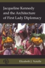 Image for Jacqueline Kennedy and the Architecture of First Lady Diplomacy : volume 2