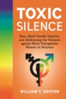 Image for Toxic Silence: Race, Black Gender Identity, and Addressing the Violence against Black Transgender Women in Houston