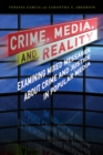 Image for Crime, media, and reality: examining mixed messages about crime and justice in popular media
